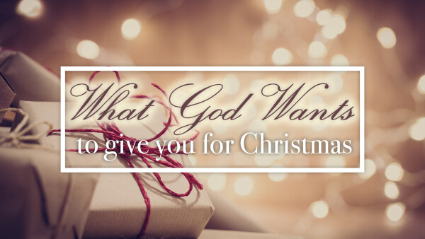 What God Wants to Give You For Christmas