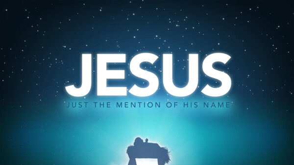 Jesus: Just the Mention of That Name