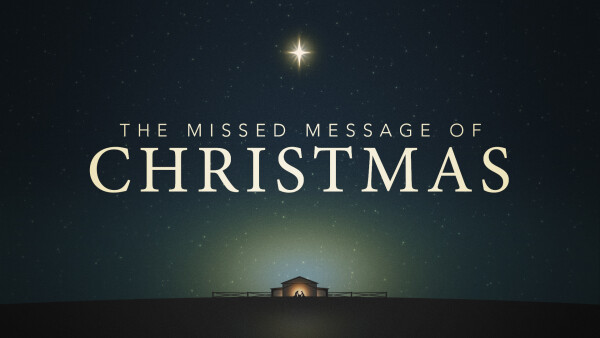 The Missed Message of Christmas