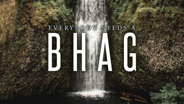 Everybody Needs a BHAG