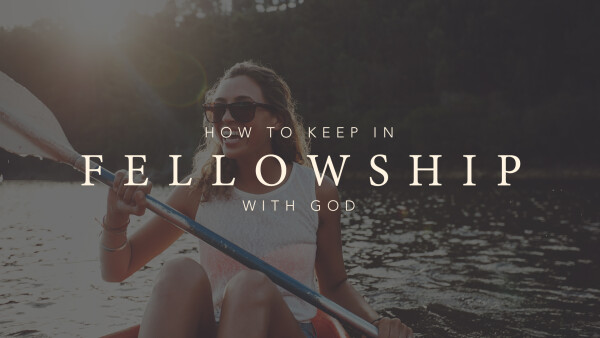 How to Keep in Fellowship with God