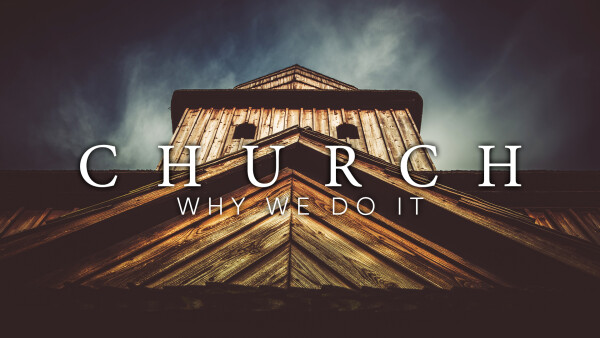 Church: Why We Do It