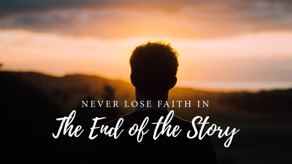 Never Lose Faith in the End of the Story
