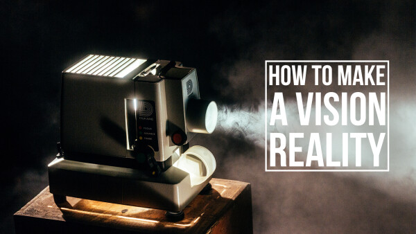 How to Make a Vision Reality