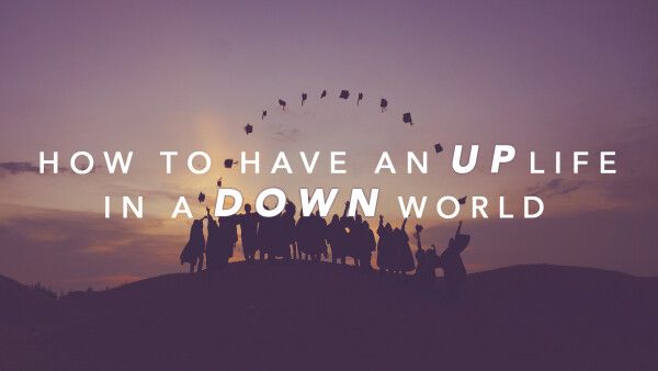 How to Have an Up Life in a Down World