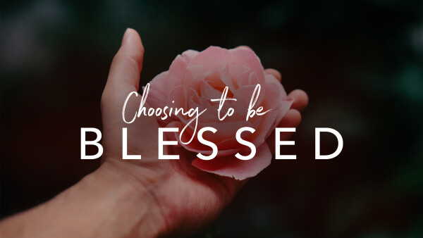 Choose to Be Blessed