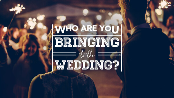Who Are You Bringing to the Wedding?