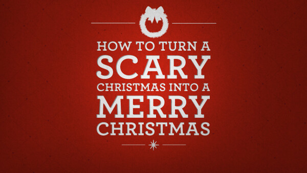 How to Turn a Scary Christmas into a Merry Christmas