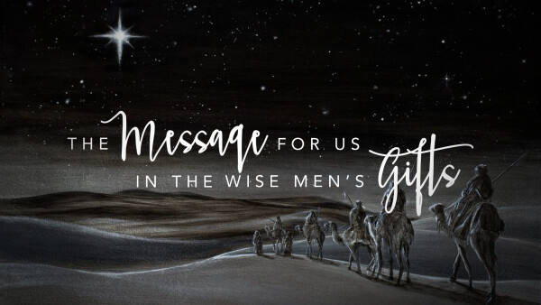 The Message for us in the Wise Men's Gifts