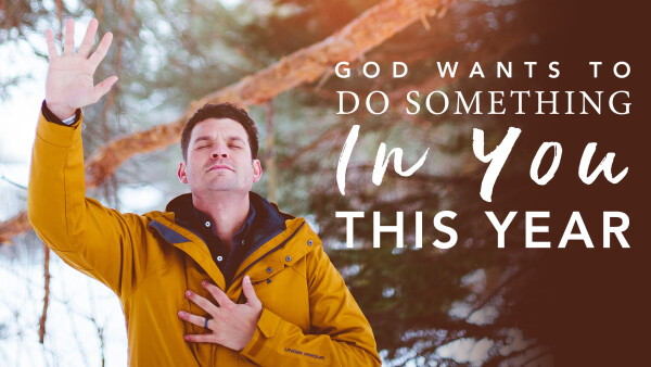 God Wants to Do Something In You This Year