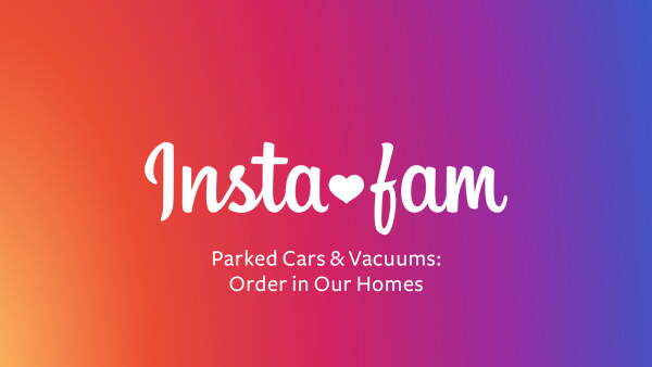 Instafam: Parked Cars & Vacuums