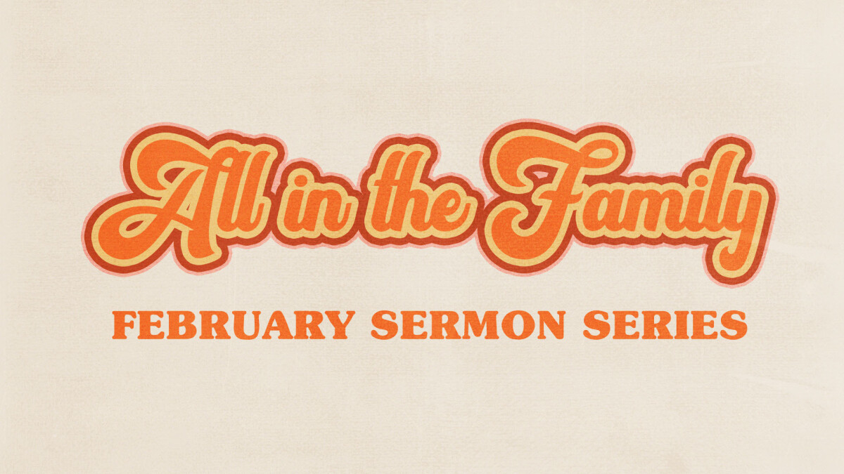 All in the Family Sermon Series